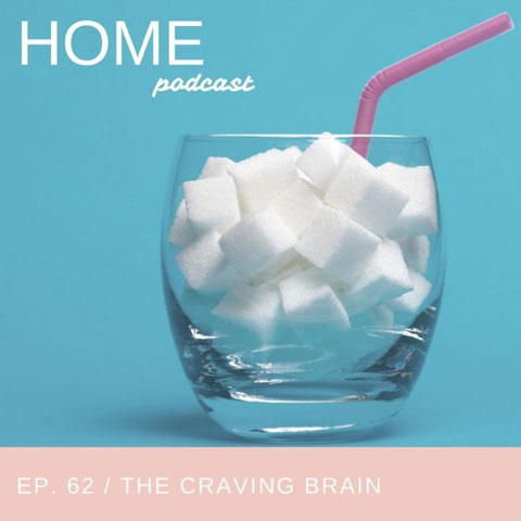 Home Podcast: The Craving Brain